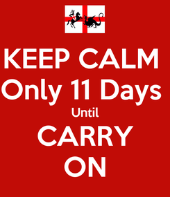 Poster: KEEP CALM  Only 11 Days  Until CARRY ON