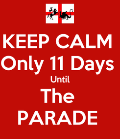 Poster: KEEP CALM  Only 11 Days  Until The  PARADE