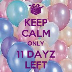 Poster: KEEP CALM ONLY 11 DAYZ LEFT