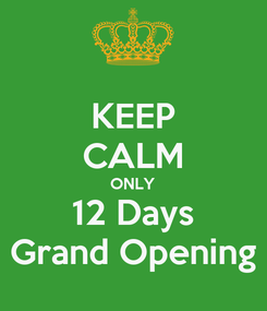 Poster: KEEP CALM ONLY 12 Days Grand Opening