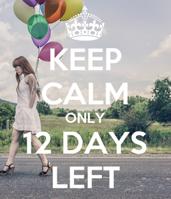 Poster: KEEP CALM ONLY 12 DAYS LEFT