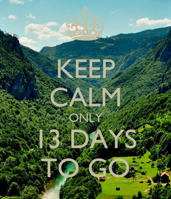 Poster: KEEP CALM ONLY 13 DAYS TO GO