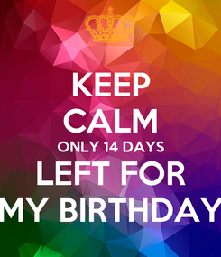 Poster: KEEP CALM ONLY 14 DAYS LEFT FOR MY BIRTHDAY