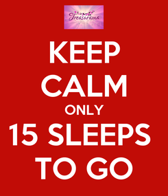 Poster: KEEP CALM ONLY 15 SLEEPS  TO GO