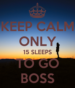 Poster: KEEP CALM ONLY 15 SLEEPS TO GO BOSS