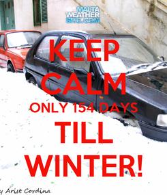 Poster: KEEP CALM ONLY 154 DAYS TILL WINTER!