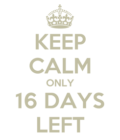 Poster: KEEP CALM ONLY 16 DAYS LEFT