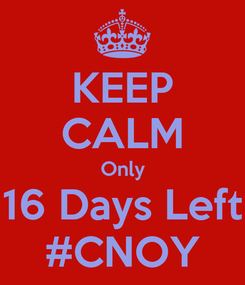 Poster: KEEP CALM Only 16 Days Left #CNOY