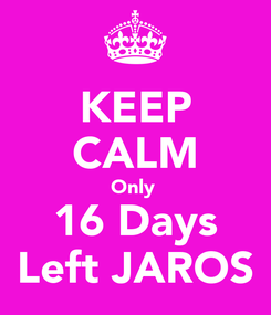 Poster: KEEP CALM Only  16 Days Left JAROS