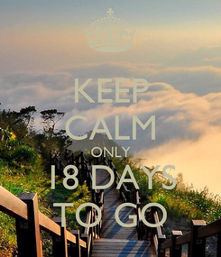 Poster: KEEP CALM ONLY 18 DAYS TO GO