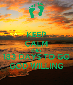 Poster: KEEP CALM ONLY 183 DAYS TO GO GOD WILLING