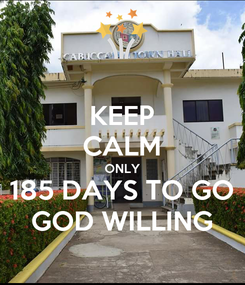 Poster: KEEP CALM ONLY 185 DAYS TO GO GOD WILLING