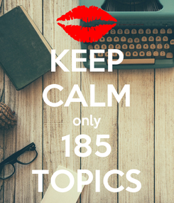 Poster: KEEP CALM only 185 TOPICS