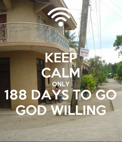 Poster: KEEP CALM ONLY 188 DAYS TO GO GOD WILLING