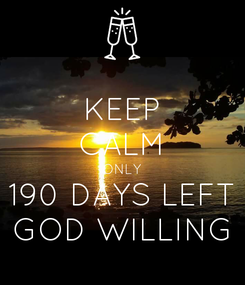 Poster: KEEP CALM ONLY 190 DAYS LEFT GOD WILLING