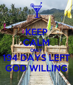 Poster: KEEP CALM ONLY 194 DAYS LEFT GOD WILLING