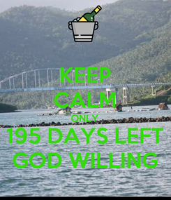 Poster: KEEP CALM ONLY 195 DAYS LEFT GOD WILLING
