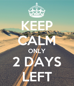 Poster: KEEP CALM ONLY 2 DAYS LEFT
