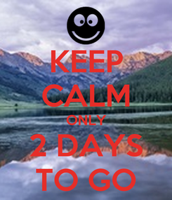Poster: KEEP CALM ONLY 2 DAYS TO GO