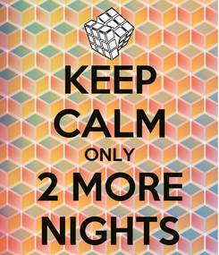 Poster: KEEP CALM ONLY 2 MORE NIGHTS