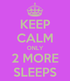 Poster: KEEP CALM ONLY 2 MORE SLEEPS