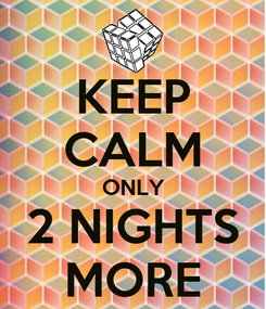 Poster: KEEP CALM ONLY 2 NIGHTS MORE