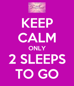 Poster: KEEP CALM ONLY 2 SLEEPS TO GO