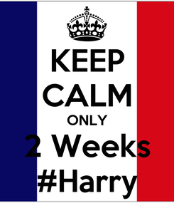 Poster: KEEP CALM ONLY 2 Weeks #Harry