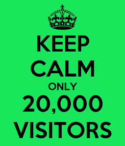 Poster: KEEP CALM ONLY 20,000 VISITORS