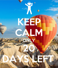 Poster: KEEP CALM ONLY 20 DAYS LEFT