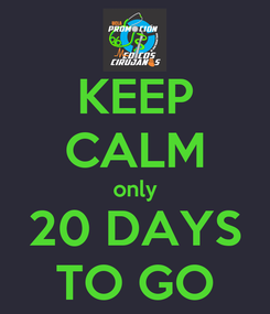 Poster: KEEP CALM only 20 DAYS TO GO