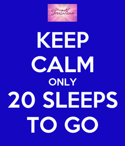 Poster: KEEP CALM ONLY 20 SLEEPS TO GO
