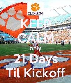 Poster: KEEP CALM only 21 Days Til Kickoff