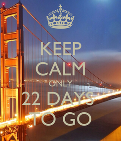Poster: KEEP CALM ONLY 22 DAYS  TO GO