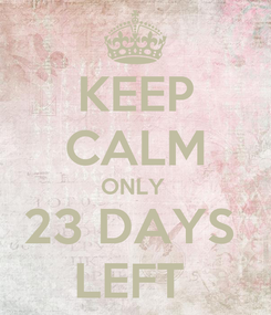 Poster: KEEP CALM ONLY  23 DAYS  LEFT