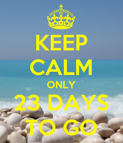 Poster: KEEP CALM ONLY 23 DAYS TO GO