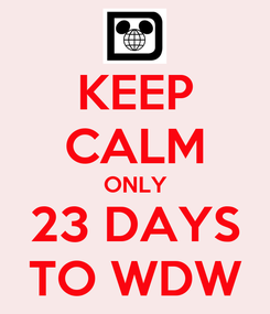 Poster: KEEP CALM ONLY 23 DAYS TO WDW