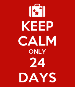 Poster: KEEP CALM ONLY 24 DAYS