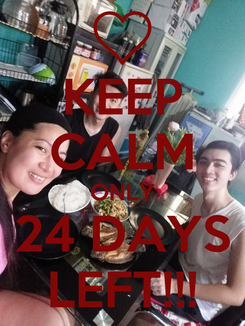 Poster: KEEP CALM ONLY 24 DAYS LEFT!!!