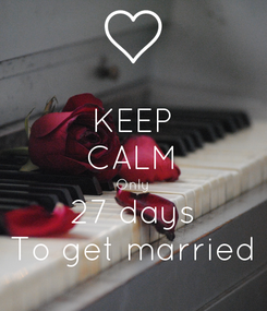Poster: KEEP CALM Only 27 days To get married