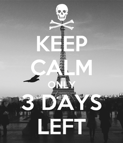 Poster: KEEP CALM ONLY 3 DAYS LEFT