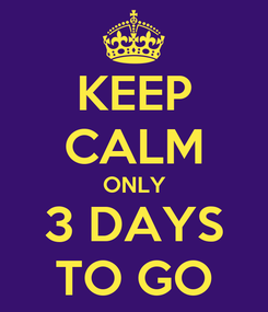 Poster: KEEP CALM ONLY 3 DAYS TO GO