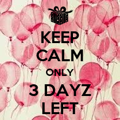 Poster: KEEP CALM ONLY 3 DAYZ LEFT
