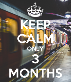 Poster: KEEP CALM ONLY 3 MONTHS