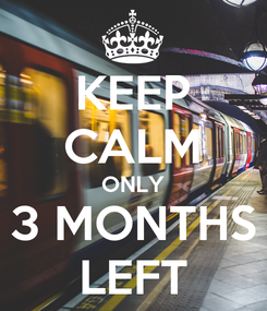 Poster: KEEP CALM ONLY 3 MONTHS LEFT
