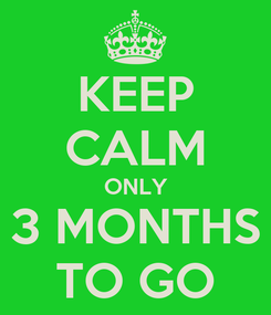 Poster: KEEP CALM ONLY 3 MONTHS TO GO