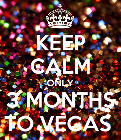 Poster: KEEP CALM ONLY 3 MONTHS TO VEGAS