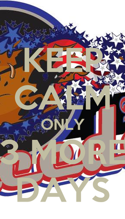 Poster: KEEP CALM ONLY 3 MORE DAYS