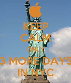 Poster: KEEP CALM ONLY 3 MORE DAYS IN NYC