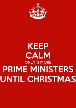 Poster: KEEP CALM ONLY 3 MORE PRIME MINISTERS UNTIL CHRISTMAS